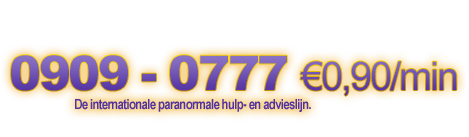 0909-0777 €0,90/min. De internationale paranormale hulp- en advieslijn.